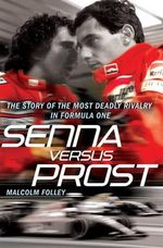 Senna Versus Prost :  The Story of the Most Deadly Rivalry in Formula One - Malcolm Folley