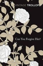 Can You Forgive Her? : Vintage Classics - Anthony Trollope