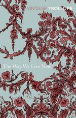 The Way We Live Now : Vintage Classics - Anthony Trollope