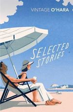 Selected Stories : Vintage Classics - John O'Hara