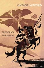 Frederick the Great : Vintage Classics - Nancy Mitford