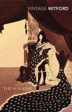 The Sun King : Vintage Classics - Nancy Mitford