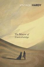 The Mayor of Casterbridge : Vintage Classics - Thomas Hardy
