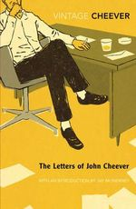 The Letters Of John Cheever + FREE double pass to A Place For Me!* - John Cheever