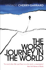 The Worst Journey In The World : Vintage Classics - Apsley Cherry-Garrard