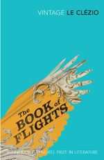 The Book of Flights : Vintage Classics - J.M.G. Le Clezio