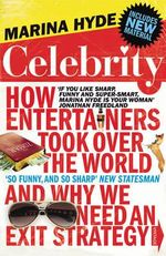 Celebrity : How Entertainers Took Over The World and Why We Need an Exit Strategy - Marina Hyde
