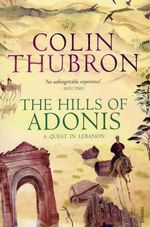 The Hills of Adonis : A Quest in Lebanon - Colin Thubron