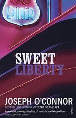 Sweet Liberty : Travels in Irish America - Joseph O'Connor