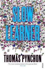 Slow Learner : Vintage Classics - Thomas Pynchon