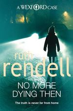 No More Dying Then : A Wexford Case - Ruth Rendell