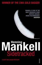 Sidetracked : A Kurt Wallander Mystery 5 : Kurt Wallander Series : Book 5 - Henning Mankell