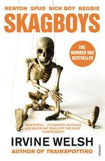 Skagboys : The Trainspotting Series : Book 3 - Irvine Welsh