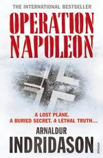 Operation Napoleon : A Lost Plane. A Buried Secret. A Lethal Truth... - Arnaldur Indridason