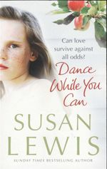 Dance While You Can : Can Love Survive Against All Odds? - Susan Lewis