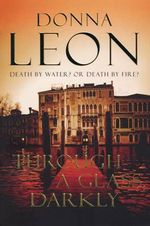 Through A Glass Darkly : A Commissario Guido Brunetti Mystery 15 - Donna Leon