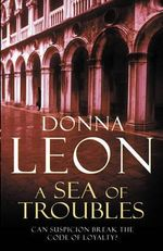 A Sea Of Troubles : A Commissario Guido Brunetti Mystery 10 - Donna Leon