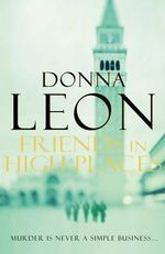 Friends In High Places : A Commissario Guido Brunetti Mystery 9 : Brunetti - Donna Leon