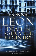 Death In A Strange Country : A Commissario Guido Brunetti Mystery 2 - Donna Leon
