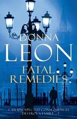 Fatal Remedies : A Commissario Guido Brunetti Mystery 8 : Brunetti - Donna Leon