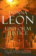 Uniform Justice: A Commissario Guido Brunetti Mystery 12 - Donna Leon