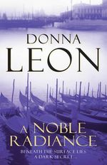 A Noble Radiance : A Commissario Guido Brunetti Mystery 7 - Donna Leon