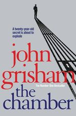 The Chamber : The Firm, the Appeal, the Chamber - John Grisham