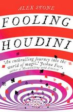 Fooling Houdini : Adventures in the World of Magic - Alex Stone