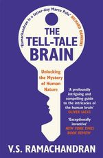 The Tell-Tale Brain : Unlocking the Mystery of Human Nature - V. S. Ramachandran