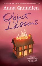 Object Lessons : The Life of the Woman and the Poet in Our Time - Anna Quindlen
