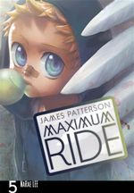 Maximum Ride : Manga Volume 5: Maximum Ride Series - James Patterson