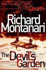 The Devil's Garden : One Family's Fight to the Death - Richard Montanari
