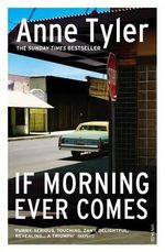 If Morning Ever Comes : A Novel - Anne Tyler