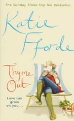 Thyme Out : Love Can Grow On You... - Katie Fforde
