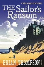 The Sailor's Ransom : A Bella Wallis Mystery - Brian Thompson