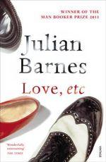 Love, Etc - Julian Barnes