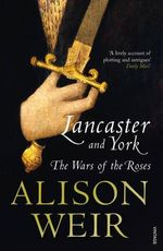 Lancaster and York : The Wars of the Roses - Alison Weir