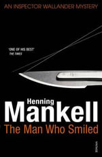 The Man Who Smiled : Kurt Wallander Series : Book 4 - Henning Mankell