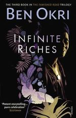 Infinite Riches : Famished Road - Ben Okri