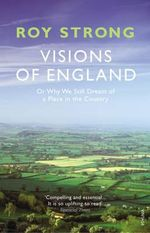 Visions of England : Or Why We Still Dream of a Place in the Country - Sir Roy Strong