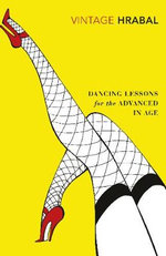 Dancing Lessons for the Advanced Age : Vintage Classics - Bohumil Hrabal