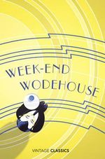 Weekend Wodehouse : Vintage Classics - P. G. Wodehouse