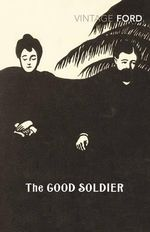 The Good Soldier : Vintage Classics - Ford Madox Ford