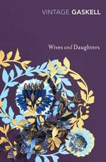 Wives and Daughters : Vintage Classics - Elizabeth Gaskell
