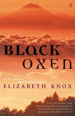 Black Oxen : A Novel - Elizabeth Knox