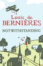 Notwithstanding :  Stories from an English Village - Louis de Bernieres