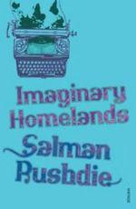 Imaginary Homelands : Essays and Criticism 1981-1991 - Salman Rushdie