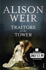 Traitors of the Tower - Alison Weir