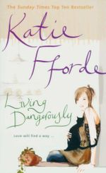 Living Dangerously  : Love Will Find A Way - Katie Fford