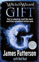 Witch & Wizard : The Gift : Witch & Wizard Series : Book 2 - James Patterson
